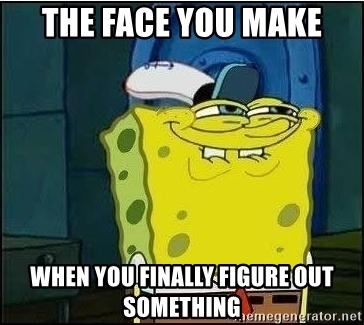 the-face-you-make-when-you-finally-figure-out-something